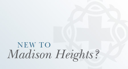 New to Madison Heights Church?